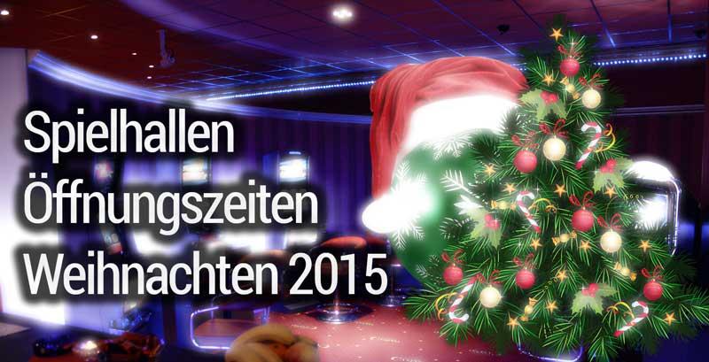 Spielhallen Öffungszeiten an Weihnachten 2015