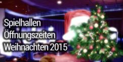 Spielhallen Öffnungszeiten Weihnachten 2015